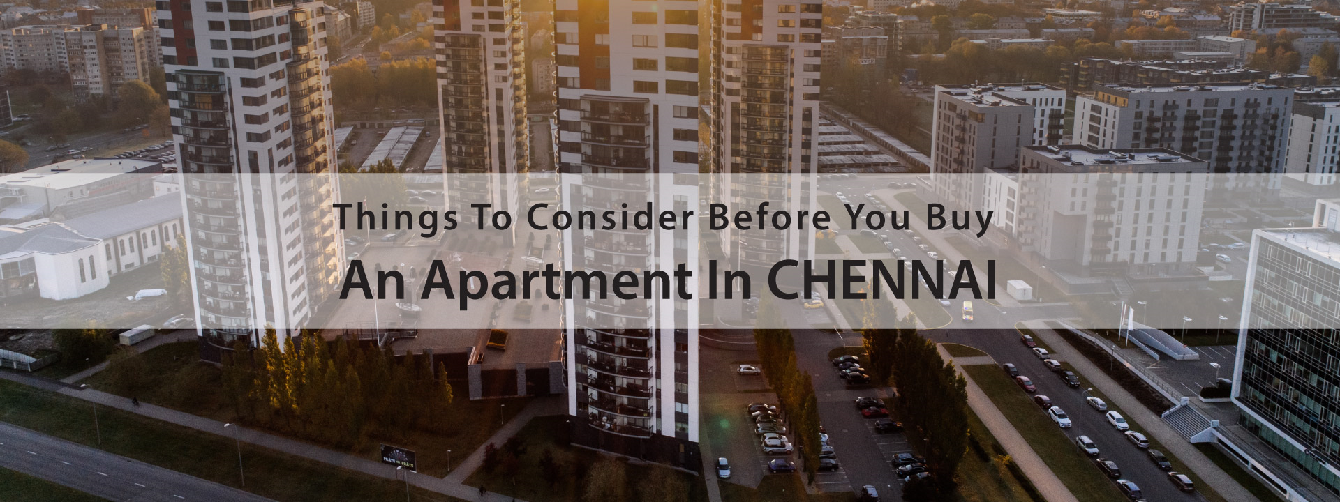 Things To Consider Before You Buy An Apartment In Chennai